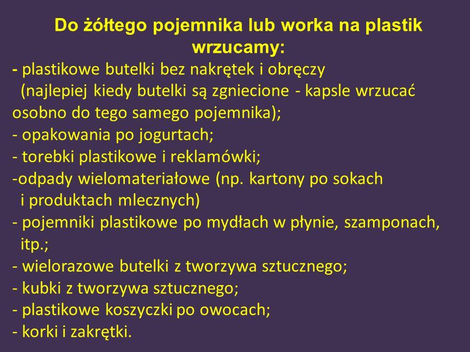 Do żółtego pojemnika lub worka na plastik wrzucamy: