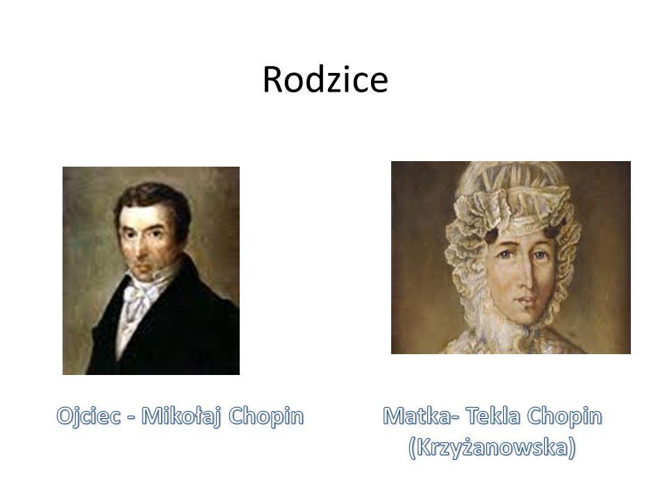 Ojciec - Mikołaj Chopin Matka- Tekla Chopin (Krzyżanowska)