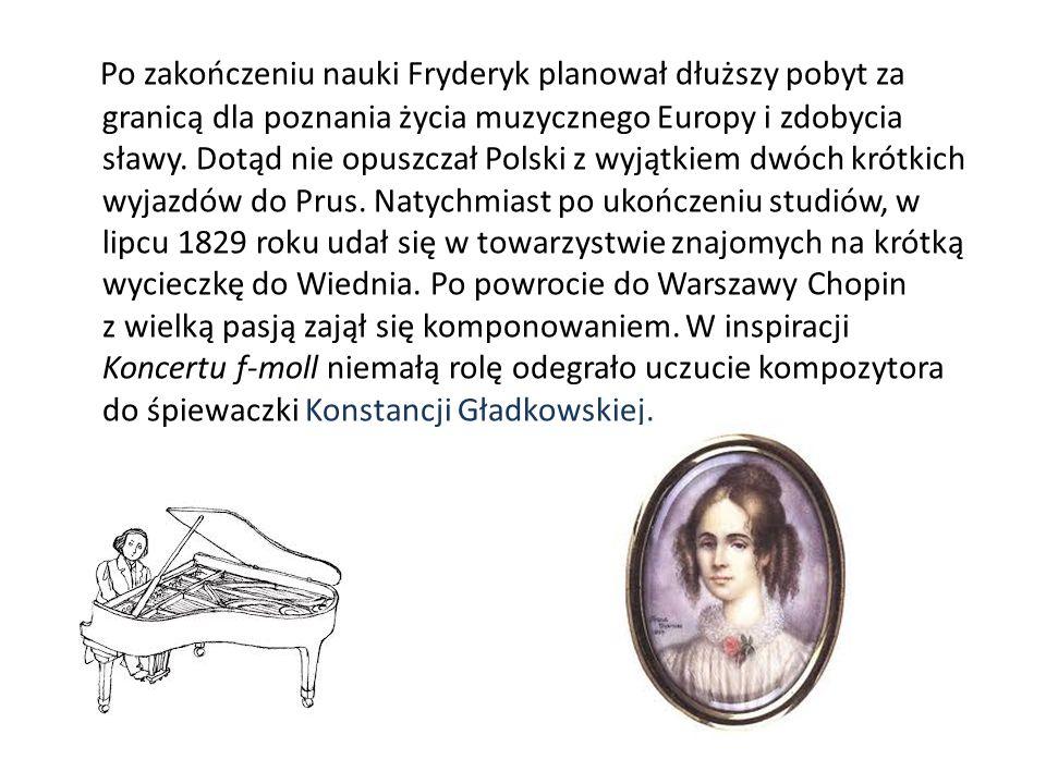 Po zakończeniu nauki Fryderyk planował dłuższy pobyt za granicą dla poznania życia muzycznego Europy i zdobycia sławy.