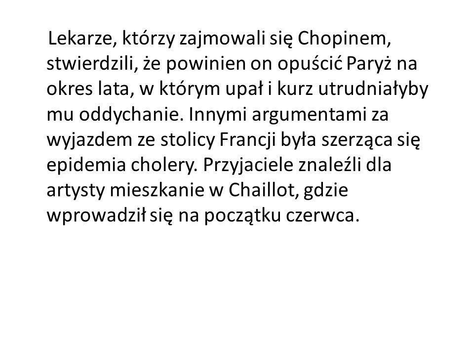 Lekarze, którzy zajmowali się Chopinem, stwierdzili, że powinien on opuścić Paryż na okres lata, w którym upał i kurz utrudniałyby mu oddychanie.