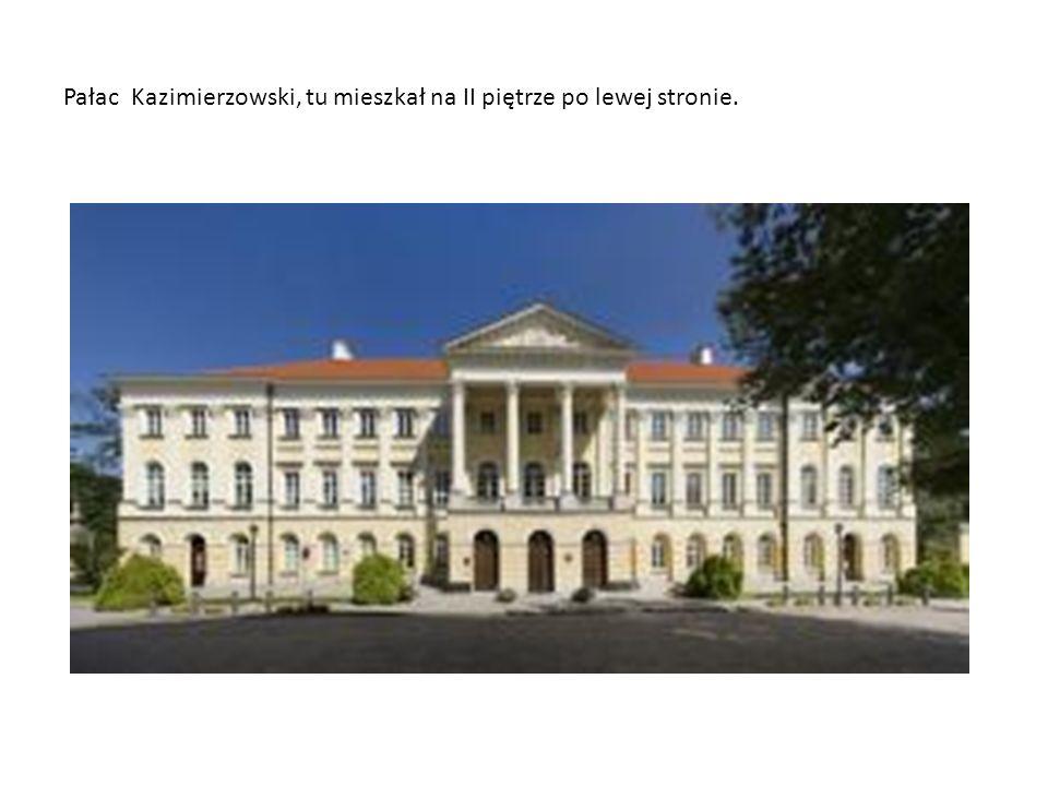 Pałac Kazimierzowski, tu mieszkał na II piętrze po lewej stronie.