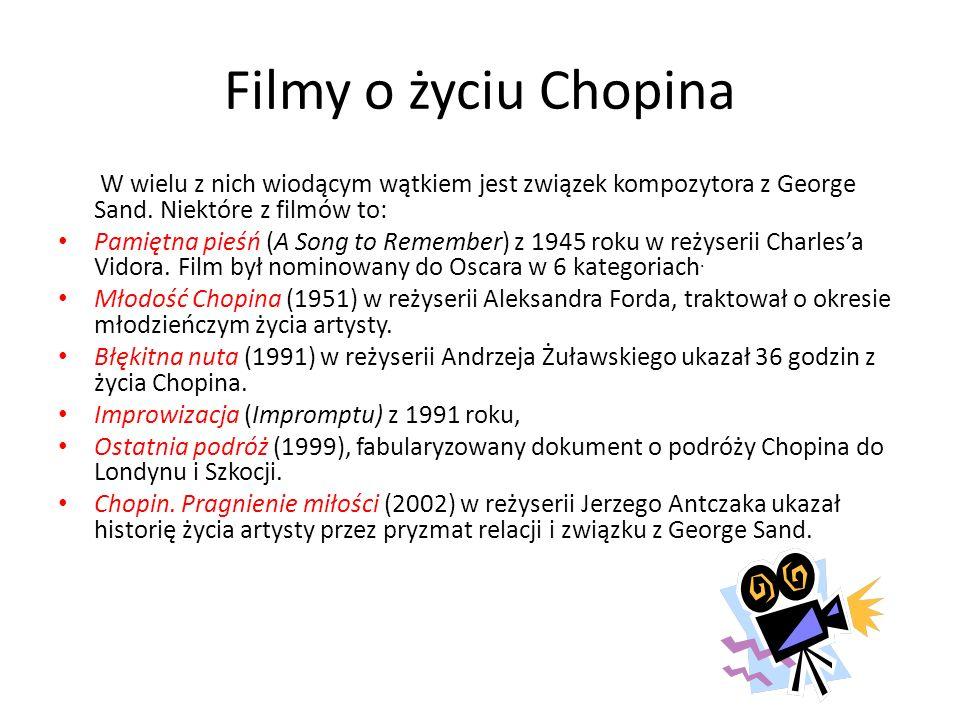 Filmy o życiu Chopina W wielu z nich wiodącym wątkiem jest związek kompozytora z George Sand. Niektóre z filmów to: