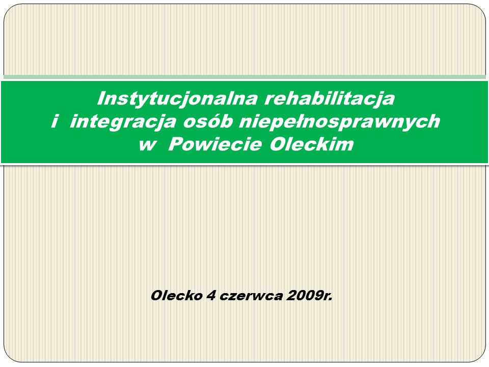 Instytucjonalna rehabilitacja i integracja osób niepełnosprawnych w Powiecie Oleckim