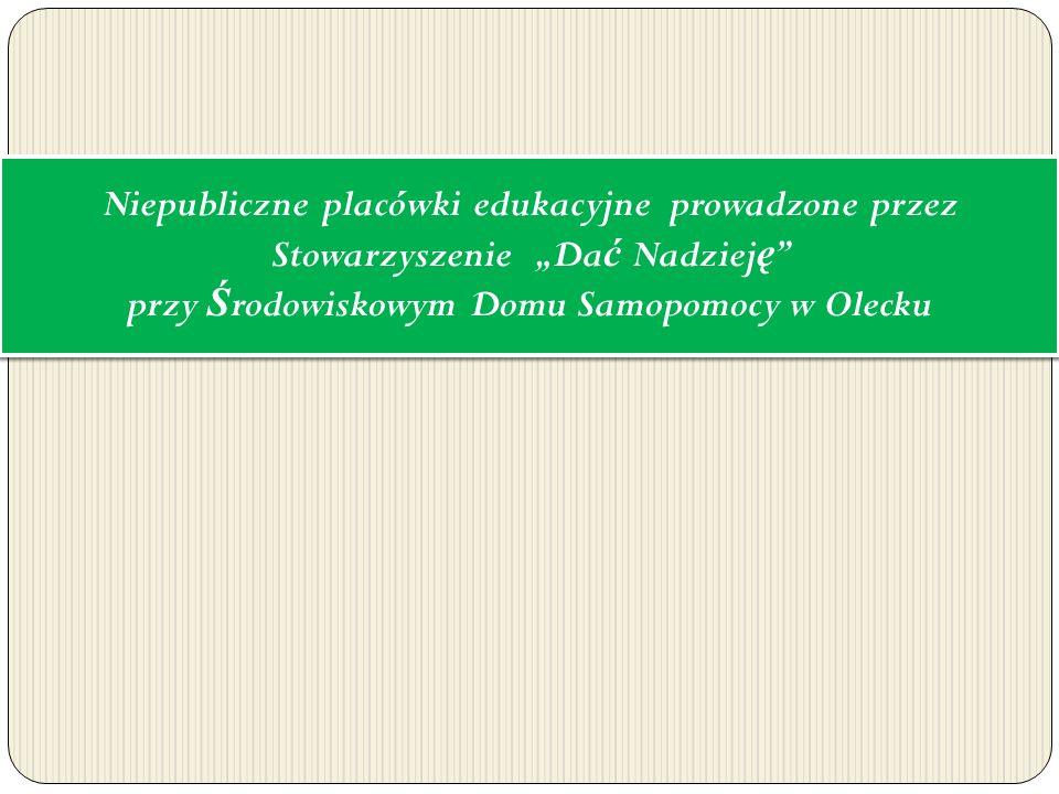 """Niepubliczne placówki edukacyjne prowadzone przez Stowarzyszenie """"Dać Nadzieję przy Środowiskowym Domu Samopomocy w Olecku"""