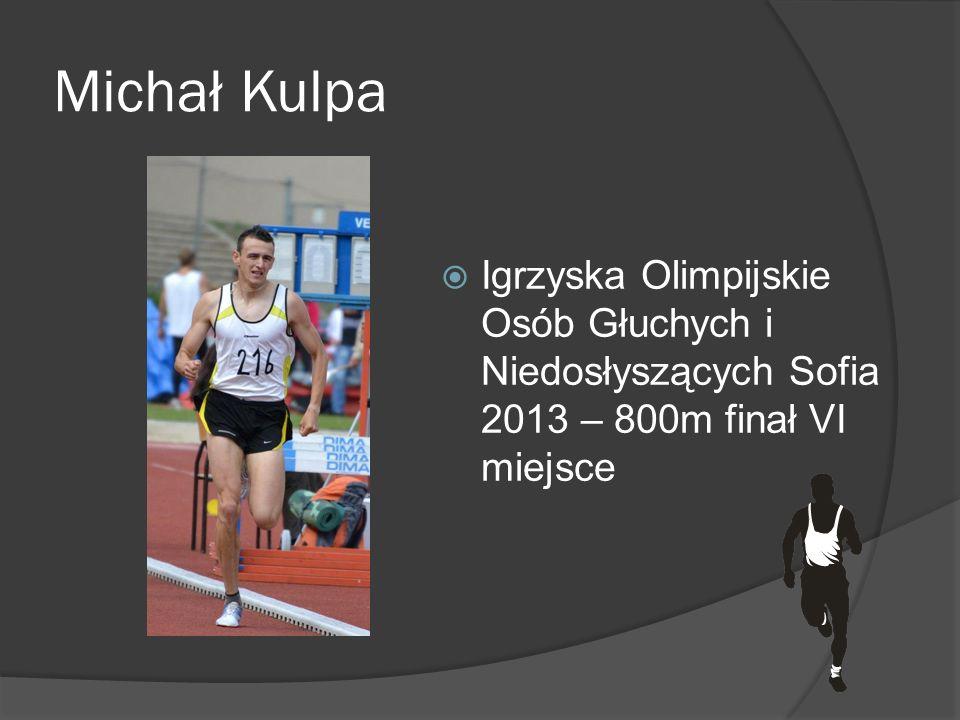 Michał Kulpa Igrzyska Olimpijskie Osób Głuchych i Niedosłyszących Sofia 2013 – 800m finał VI miejsce.