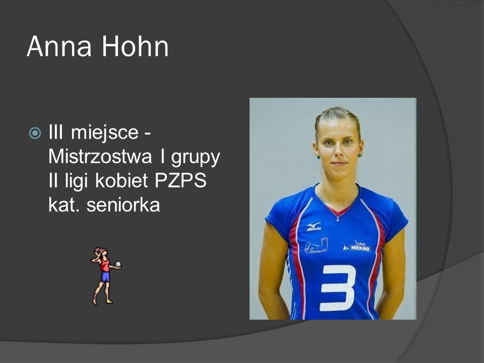 Anna Hohn III miejsce - Mistrzostwa I grupy II ligi kobiet PZPS kat. seniorka