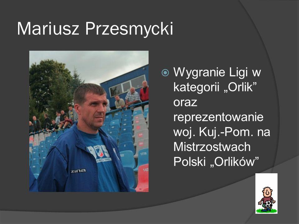 """Mariusz Przesmycki Wygranie Ligi w kategorii """"Orlik oraz reprezentowanie woj."""