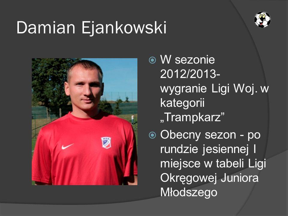 """Damian Ejankowski W sezonie 2012/2013- wygranie Ligi Woj. w kategorii """"Trampkarz"""