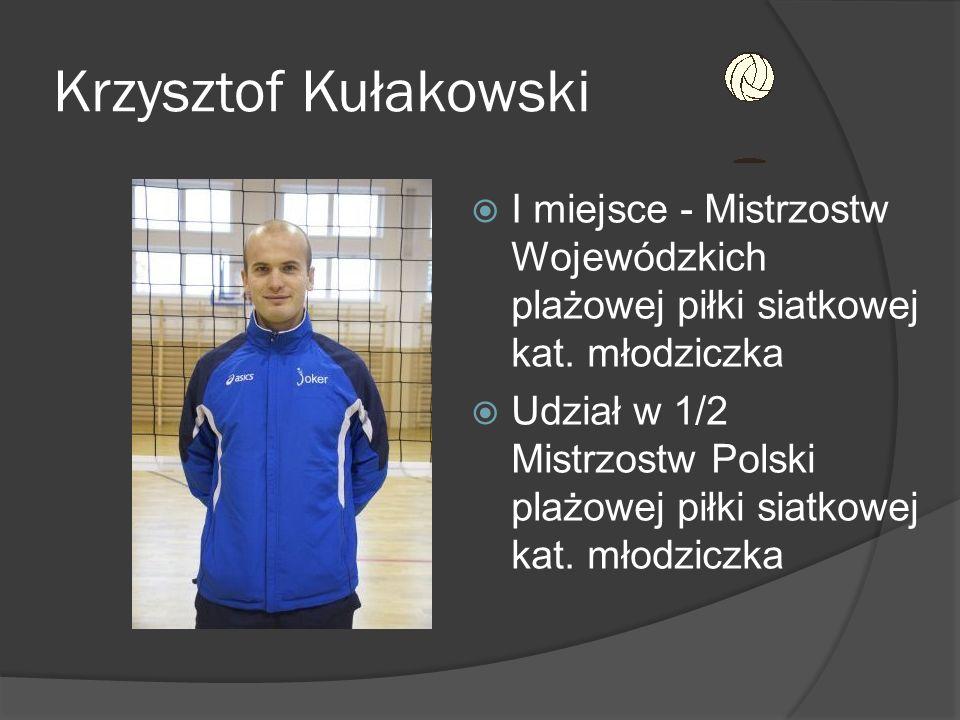 Krzysztof Kułakowski I miejsce - Mistrzostw Wojewódzkich plażowej piłki siatkowej kat. młodziczka.