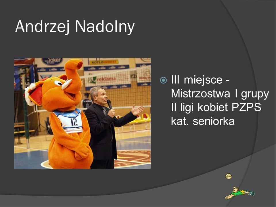 Andrzej Nadolny III miejsce - Mistrzostwa I grupy II ligi kobiet PZPS kat. seniorka