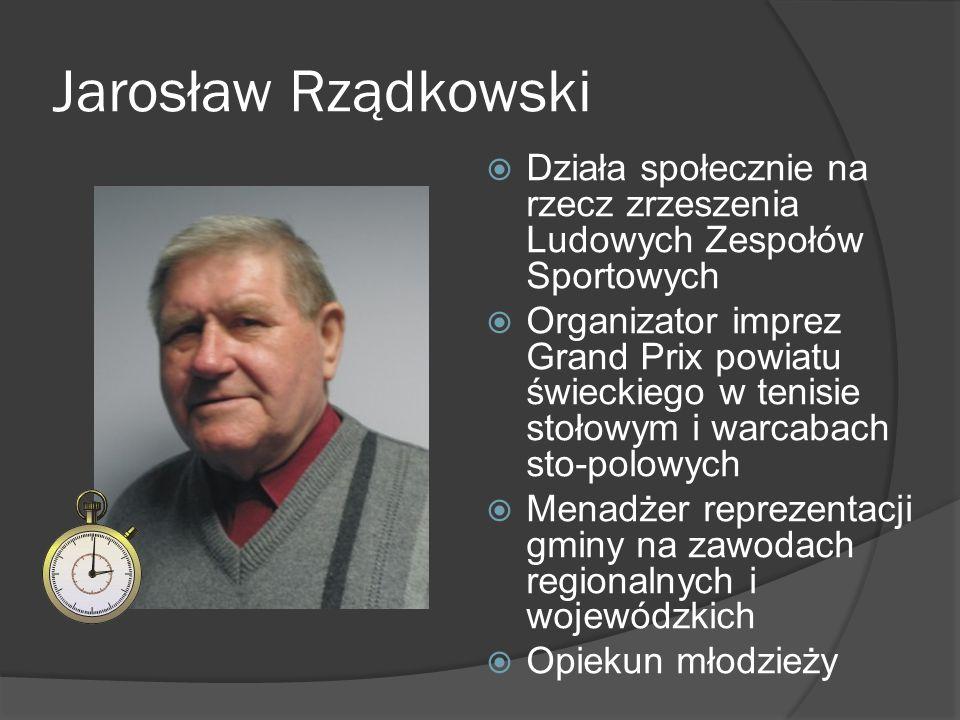 Jarosław Rządkowski Działa społecznie na rzecz zrzeszenia Ludowych Zespołów Sportowych.