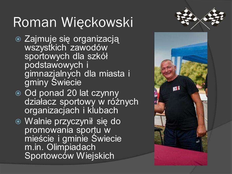 Roman Więckowski Zajmuje się organizacją wszystkich zawodów sportowych dla szkół podstawowych i gimnazjalnych dla miasta i gminy Świecie.
