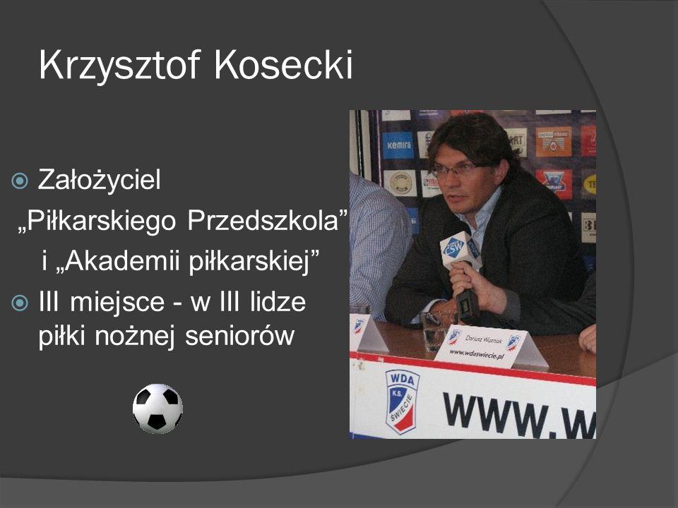 """Krzysztof Kosecki Założyciel """"Piłkarskiego Przedszkola"""