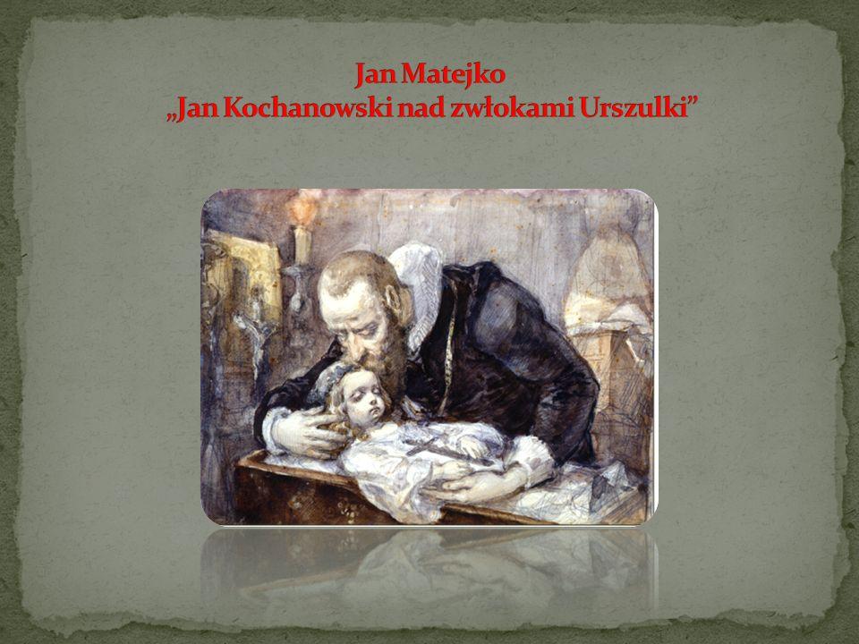 """Jan Matejko """"Jan Kochanowski nad zwłokami Urszulki"""
