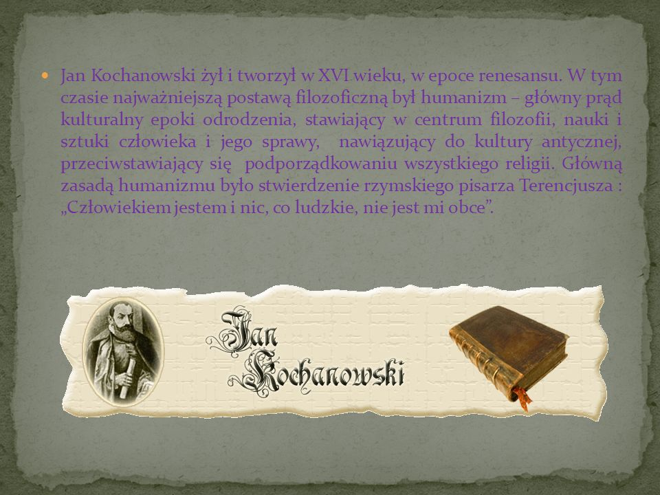 Jan Kochanowski żył i tworzył w XVI wieku, w epoce renesansu