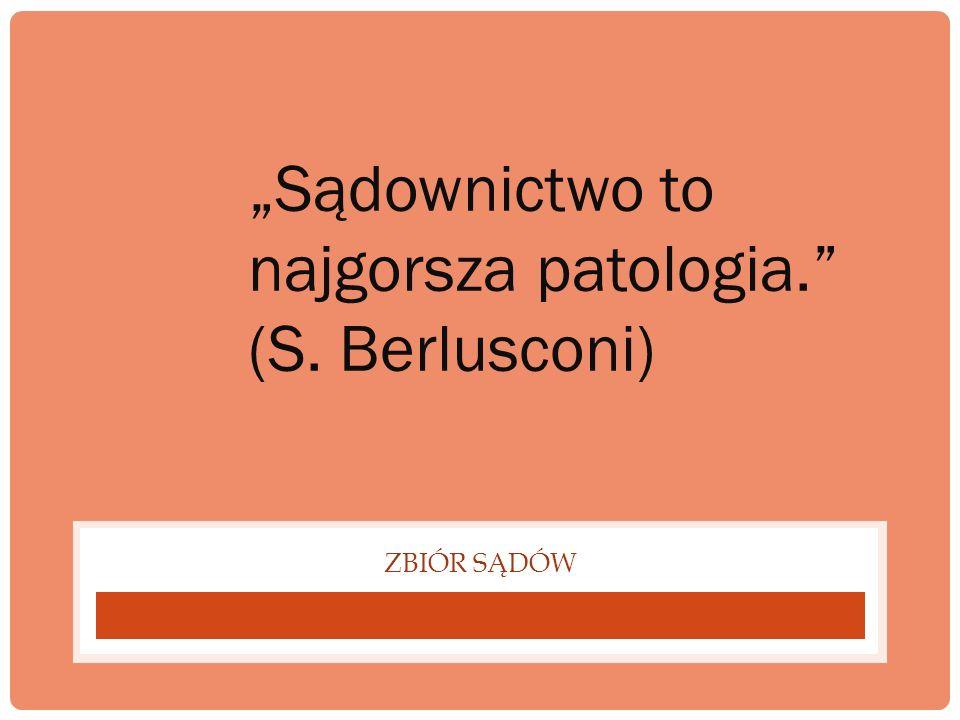 """""""Sądownictwo to najgorsza patologia. (S. Berlusconi)"""