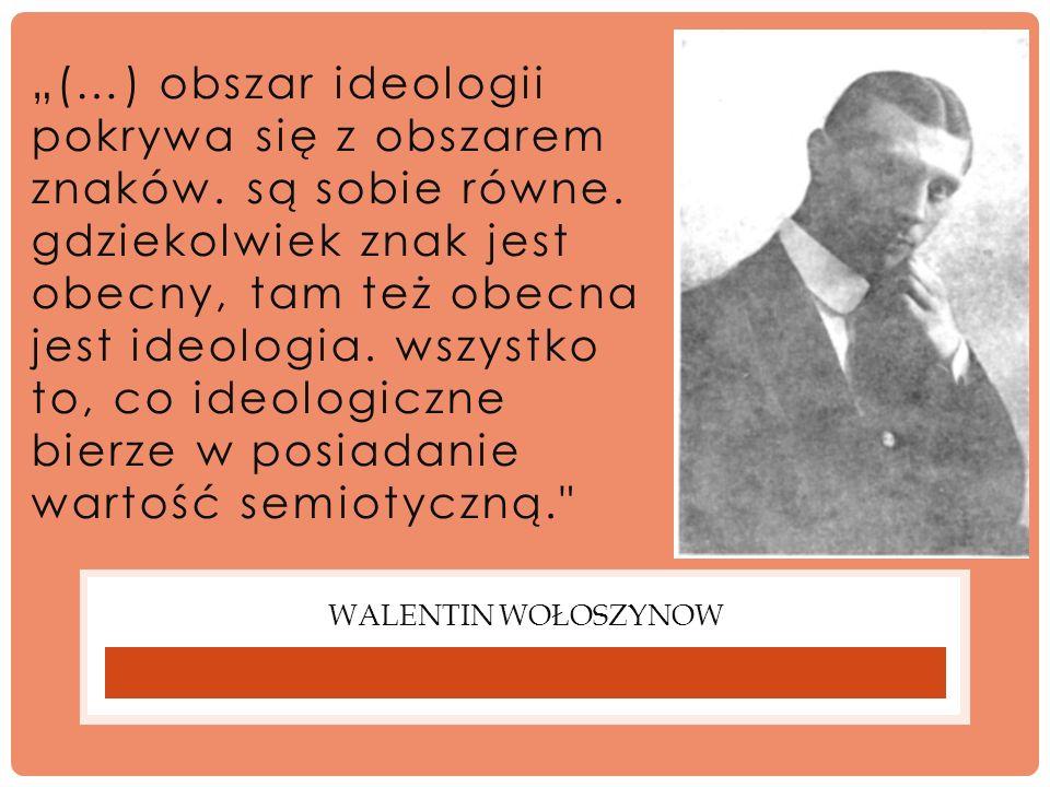 """""""(…) obszar ideologii pokrywa się z obszarem znaków. są sobie równe"""