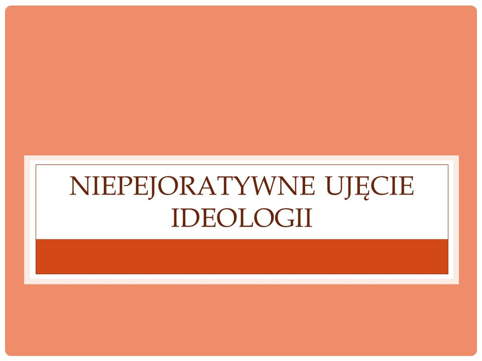 Niepejoratywne ujęcie ideologii