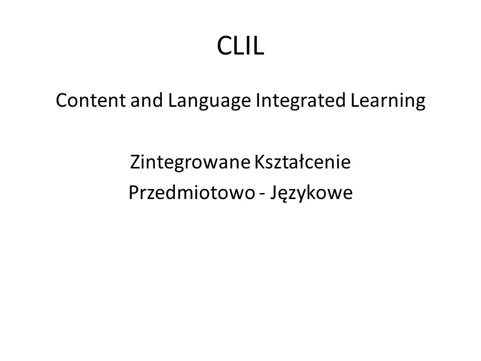 CLIL Content and Language Integrated Learning Zintegrowane Kształcenie
