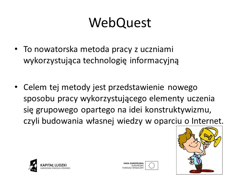 WebQuest To nowatorska metoda pracy z uczniami wykorzystująca technologię informacyjną.