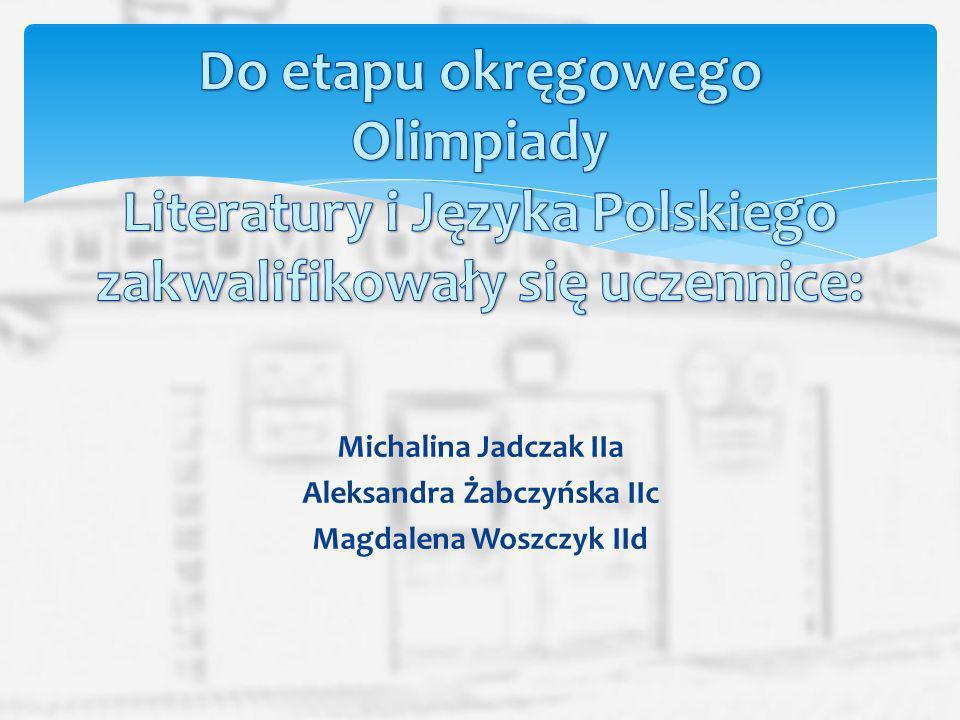 Aleksandra Żabczyńska IIc Magdalena Woszczyk IId