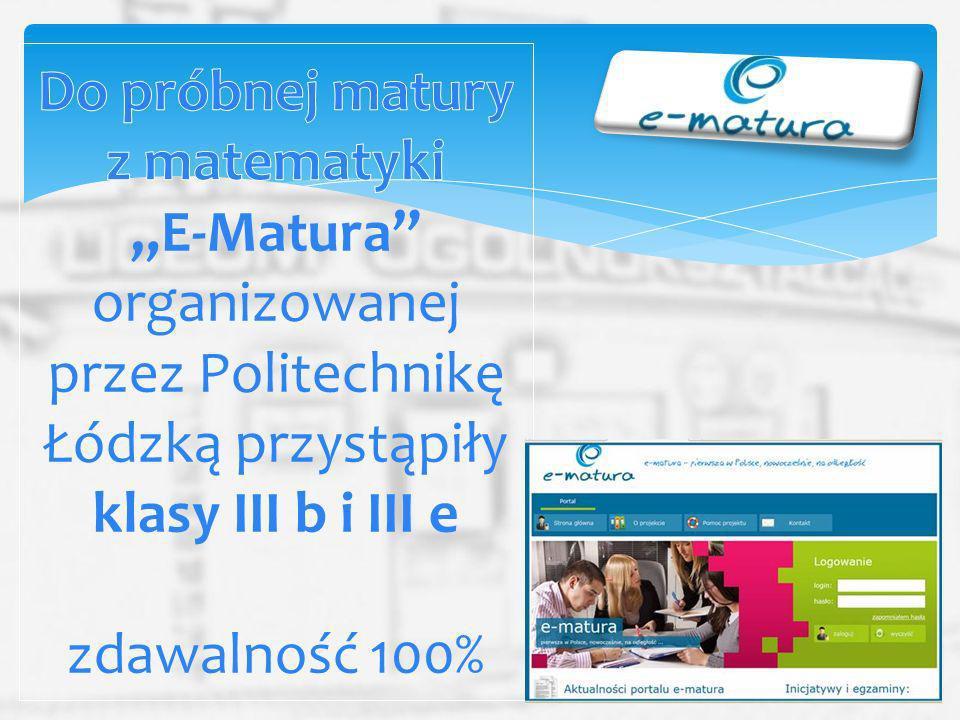 """Do próbnej matury z matematyki """"E-Matura organizowanej przez Politechnikę Łódzką przystąpiły klasy III b i III e zdawalność 100%"""