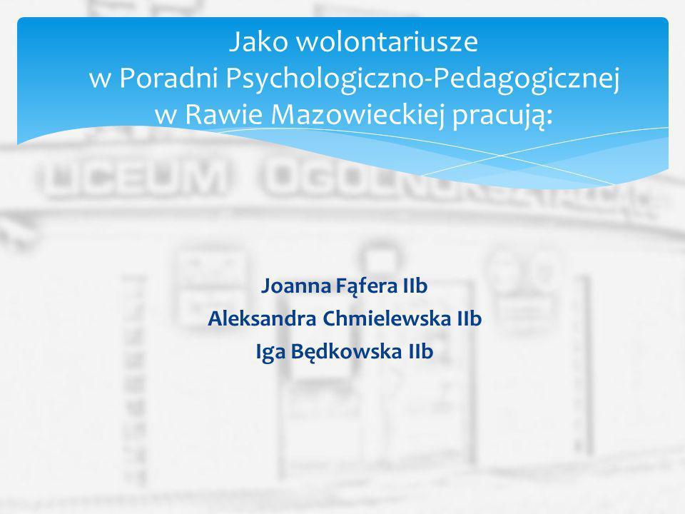 Joanna Fąfera IIb Aleksandra Chmielewska IIb Iga Będkowska IIb