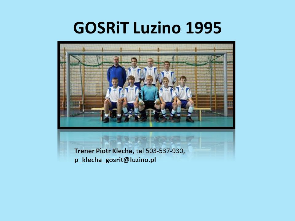 GOSRiT Luzino 1995 Trener Piotr Klecha, tel 503-537-930, p_klecha_gosrit@luzino.pl