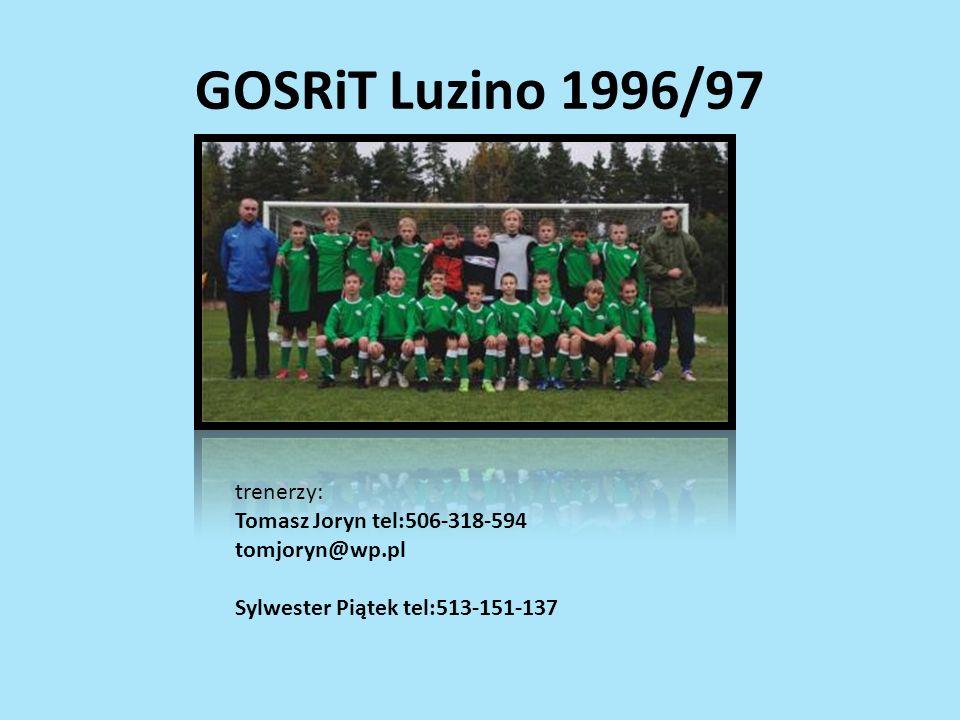 GOSRiT Luzino 1996/97 trenerzy: Tomasz Joryn tel:506-318-594 tomjoryn@wp.pl Sylwester Piątek tel:513-151-137.