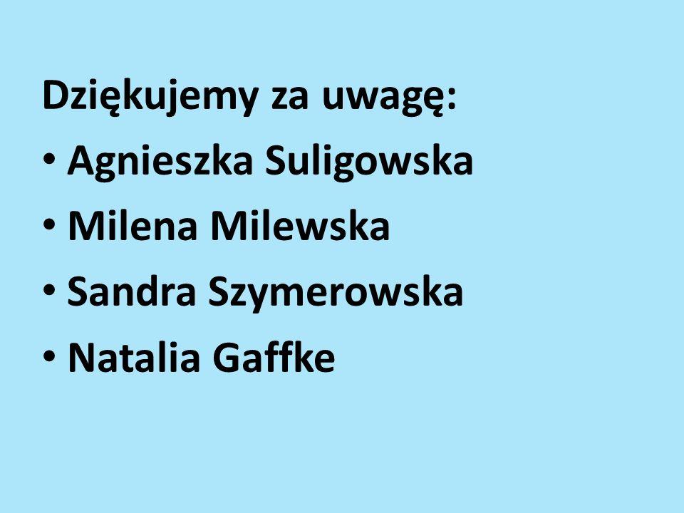 Dziękujemy za uwagę: Agnieszka Suligowska Milena Milewska Sandra Szymerowska Natalia Gaffke