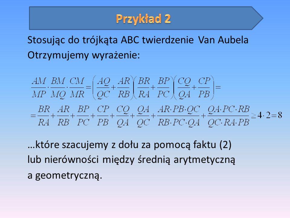 Przykład 2 Stosując do trójkąta ABC twierdzenie Van Aubela