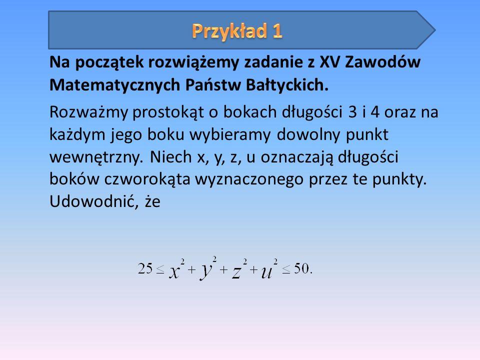 Przykład 1 Na początek rozwiążemy zadanie z XV Zawodów Matematycznych Państw Bałtyckich.