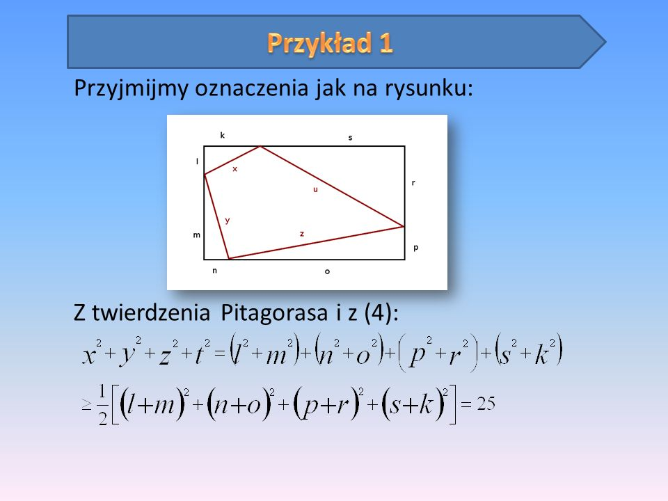 Przykład 1 Przyjmijmy oznaczenia jak na rysunku: Z twierdzenia Pitagorasa i z (4):