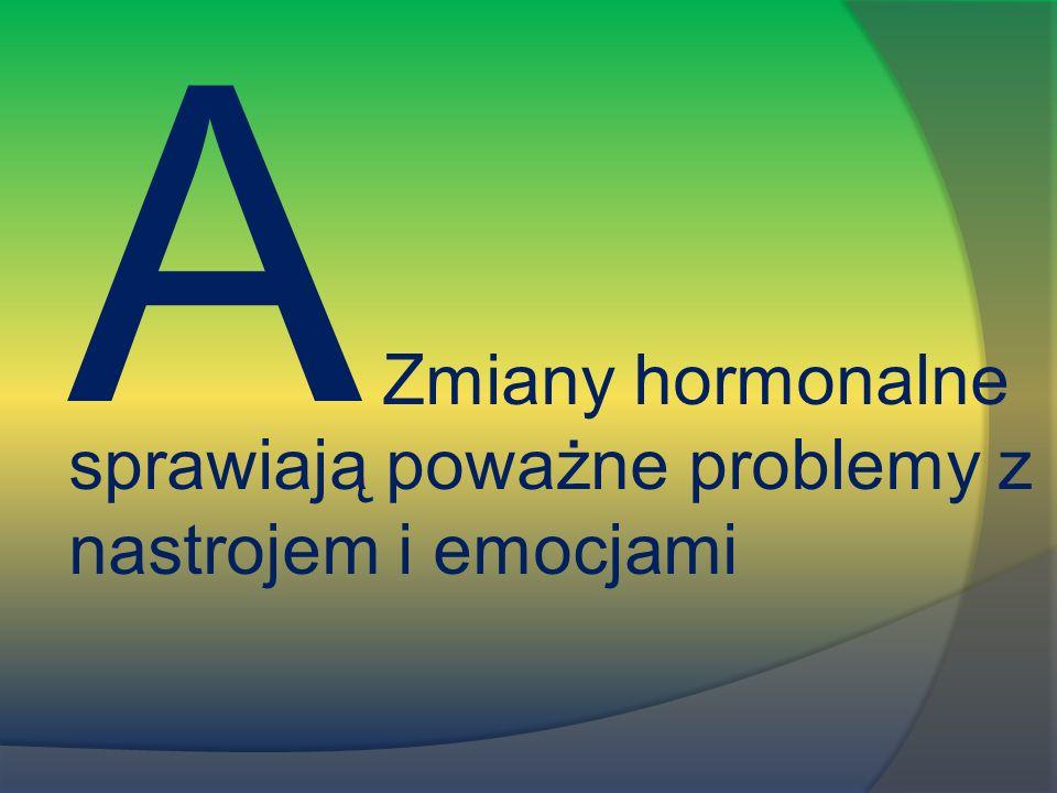A Zmiany hormonalne sprawiają poważne problemy z nastrojem i emocjami