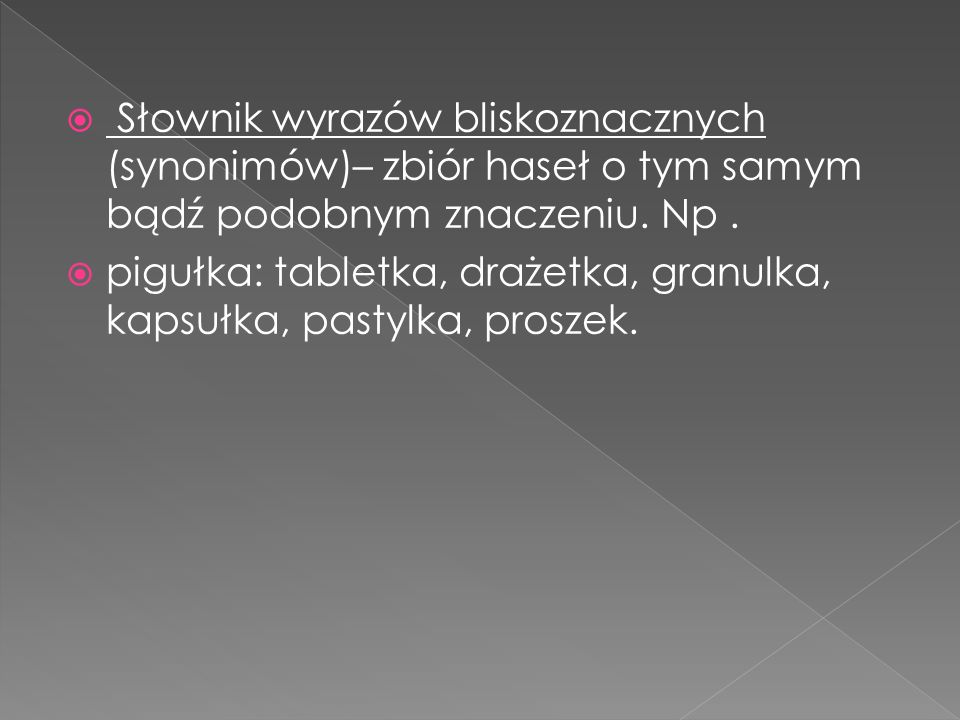 Słownik wyrazów bliskoznacznych (synonimów)– zbiór haseł o tym samym bądź podobnym znaczeniu. Np .