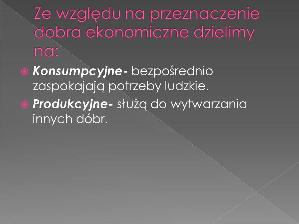 Ze względu na przeznaczenie dobra ekonomiczne dzielimy na: