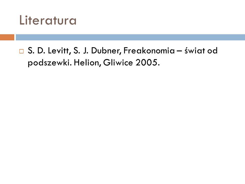 Literatura S. D. Levitt, S. J. Dubner, Freakonomia – świat od podszewki. Helion, Gliwice 2005.