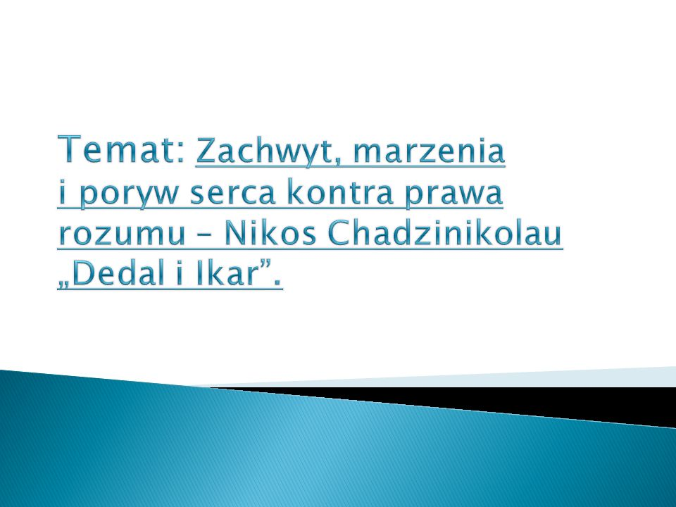"""Temat: Zachwyt, marzenia i poryw serca kontra prawa rozumu – Nikos Chadzinikolau """"Dedal i Ikar ."""