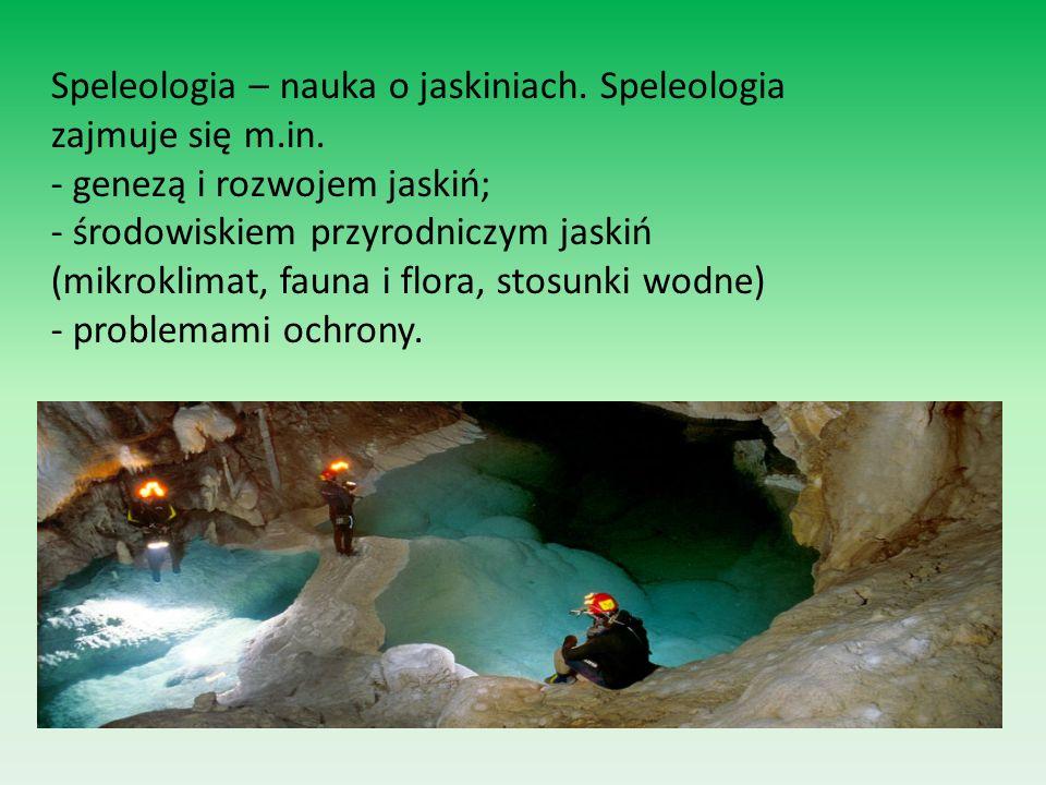 Speleologia – nauka o jaskiniach. Speleologia zajmuje się m.in.