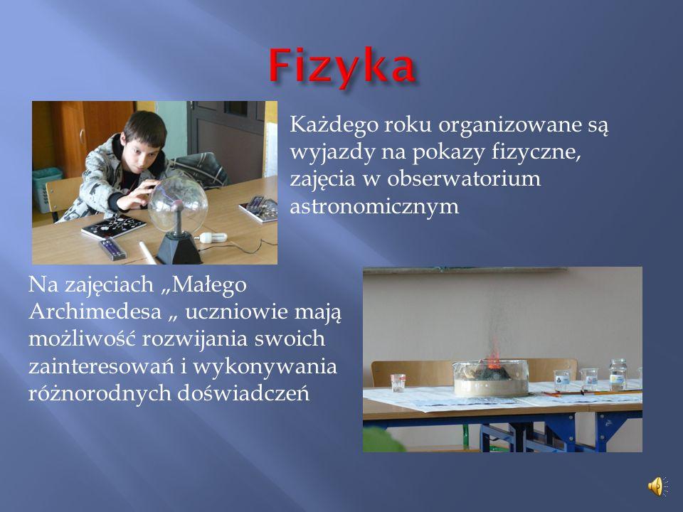 Fizyka Każdego roku organizowane są wyjazdy na pokazy fizyczne, zajęcia w obserwatorium astronomicznym.