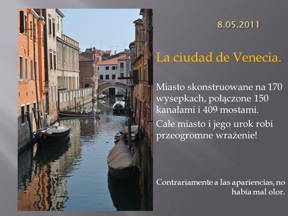 8.05.2011 La ciudad de Venecia. Miasto skonstruowane na 170 wysepkach, połączone 150 kanałami i 409 mostami.