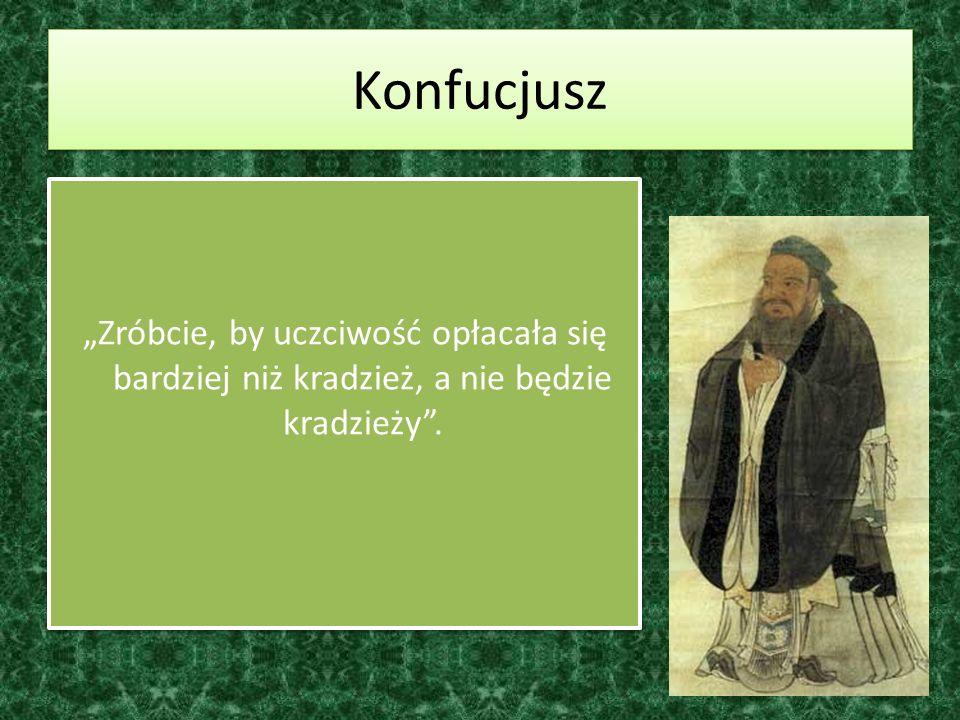 """Konfucjusz """"Zróbcie, by uczciwość opłacała się bardziej niż kradzież, a nie będzie kradzieży ."""