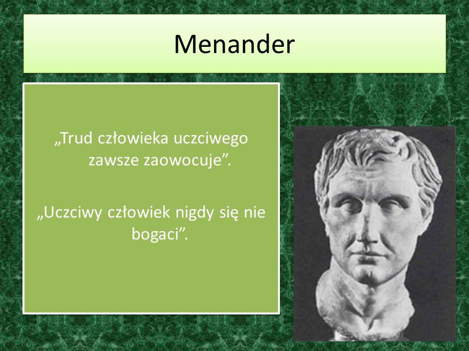 """Menander """"Trud człowieka uczciwego zawsze zaowocuje ."""