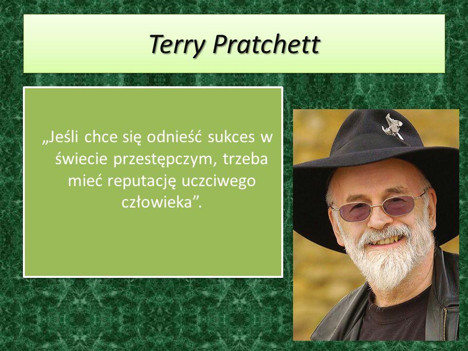 """Terry Pratchett """"Jeśli chce się odnieść sukces w świecie przestępczym, trzeba mieć reputację uczciwego człowieka ."""
