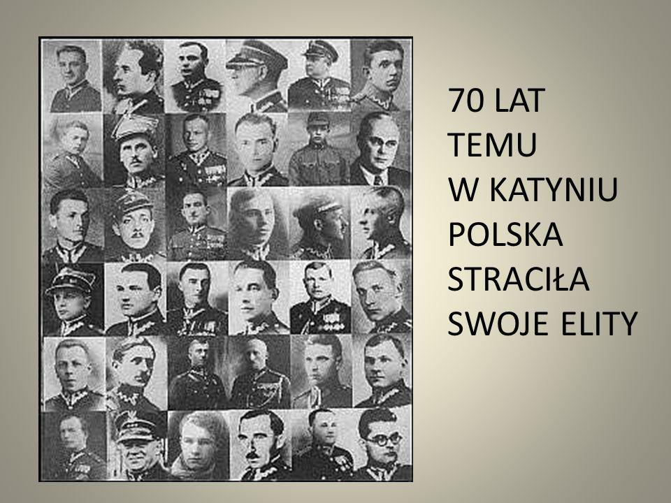 70 LAT TEMU W KATYNIU POLSKA STRACIŁA SWOJE ELITY