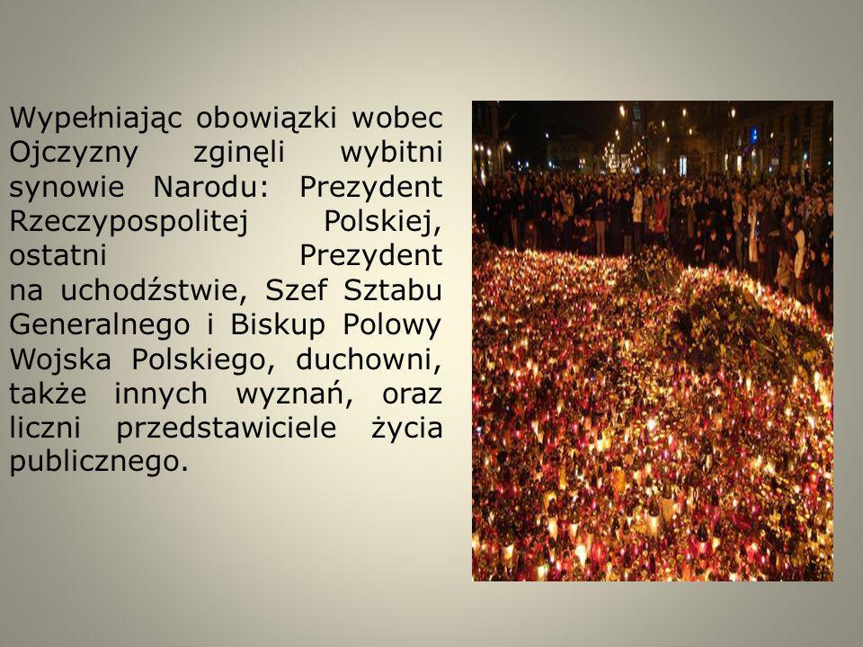 Wypełniając obowiązki wobec Ojczyzny zginęli wybitni synowie Narodu: Prezydent Rzeczypospolitej Polskiej, ostatni Prezydent na uchodźstwie, Szef Sztabu Generalnego i Biskup Polowy Wojska Polskiego, duchowni, także innych wyznań, oraz liczni przedstawiciele życia publicznego.