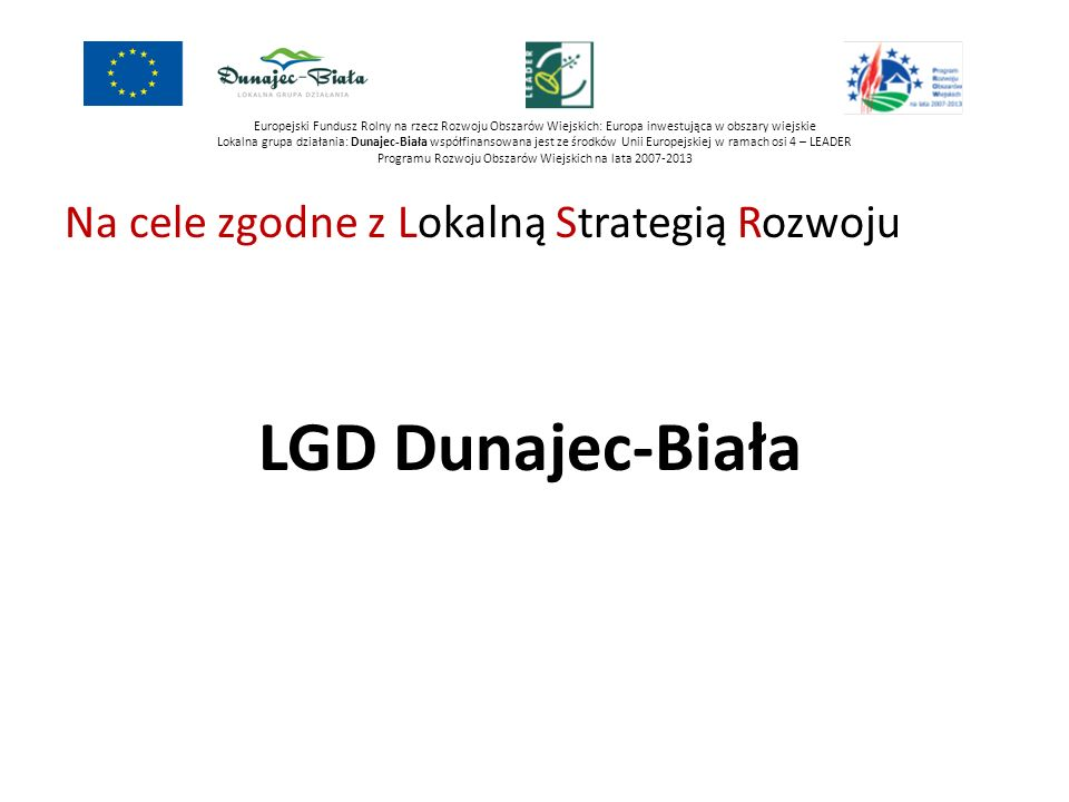 LGD Dunajec-Biała Na cele zgodne z Lokalną Strategią Rozwoju