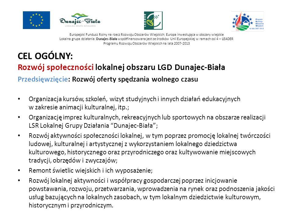 CEL OGÓLNY: Rozwój społeczności lokalnej obszaru LGD Dunajec-Biała