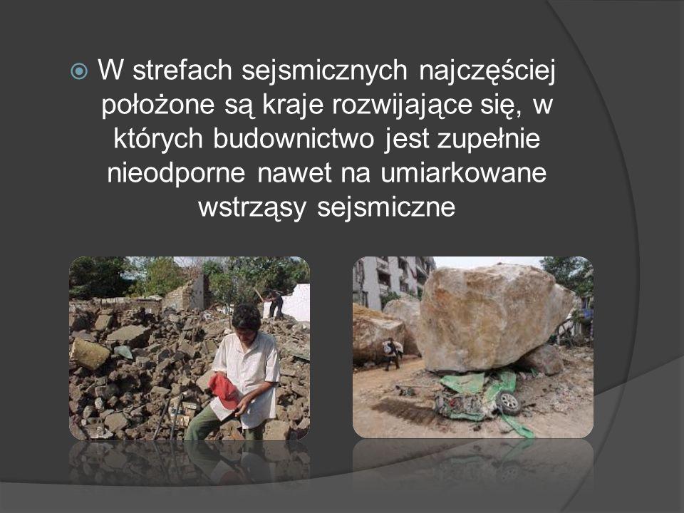 W strefach sejsmicznych najczęściej położone są kraje rozwijające się, w których budownictwo jest zupełnie nieodporne nawet na umiarkowane wstrząsy sejsmiczne