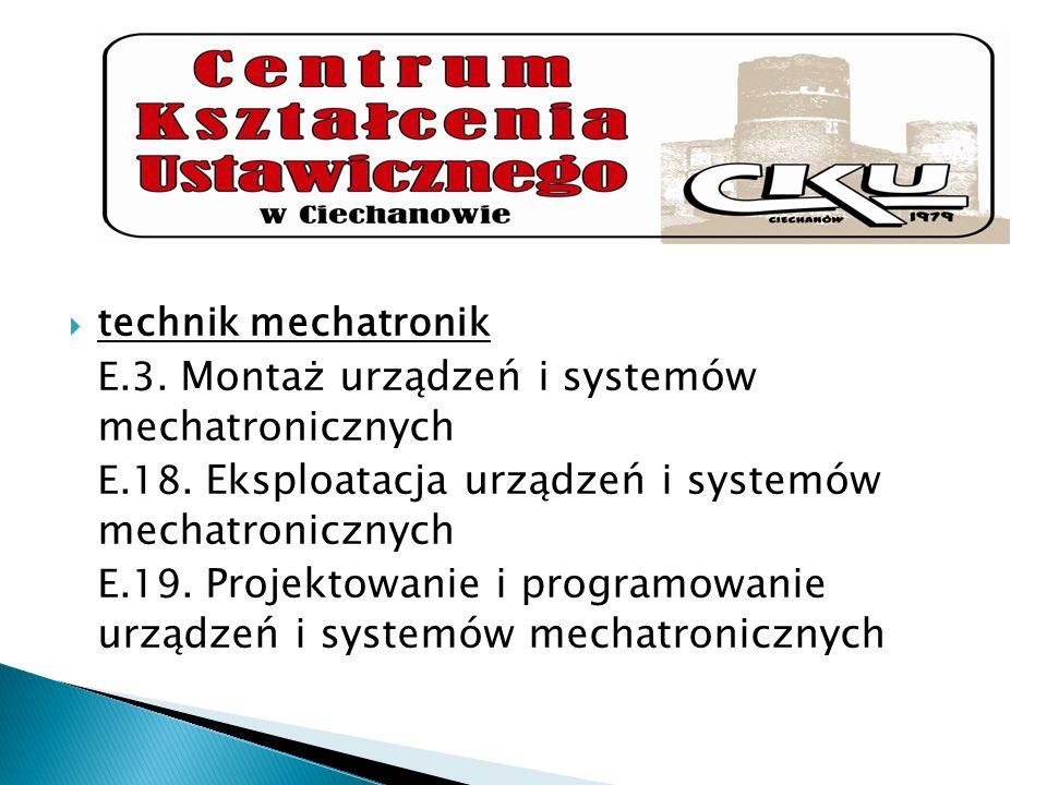 technik mechatronikE.3. Montaż urządzeń i systemów mechatronicznych. E.18. Eksploatacja urządzeń i systemów mechatronicznych.
